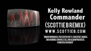 Kelly Rowland Commander  ft. David Guetta (Scottie B Remix) [@ScottieBUk]