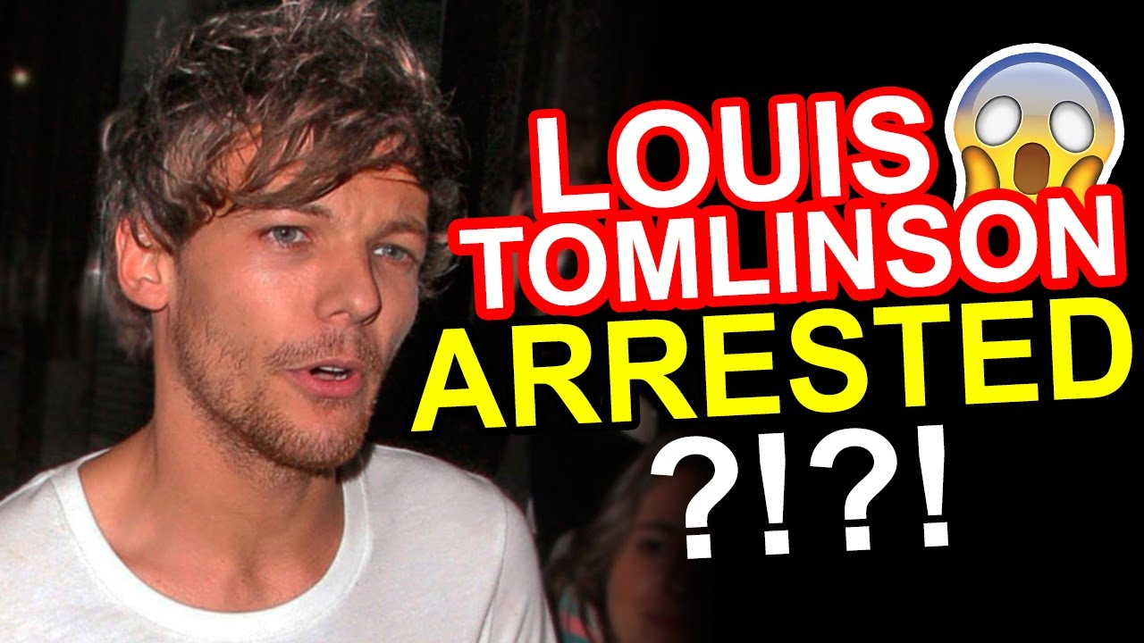 Louis Tomlinson News: LOUIS TOMLINSON HAS BEEN ARRESTED • One Direction News