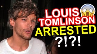 LOUIS TOMLINSON HAS BEEN ARRESTED • One Direction News