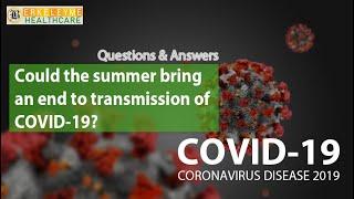 Could the summer bring an end to COVID-19? | Healthcare Awareness | Questions & Answers