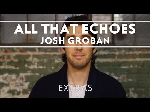 Josh Groban - All That Echoes Live [Extras]