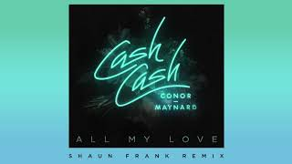 Video Cash Cash - All My Love (feat. Conor Maynard) [Shaun Frank Remix] download MP3, 3GP, MP4, WEBM, AVI, FLV Maret 2018