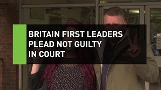Britain First leaders plead not guilty in court