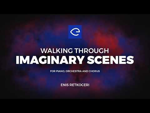 Walking Through Imaginary Scenes for piano, orchestra and chorus - Enis Retkoceri