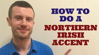 How To Do a Northern Irish Accent