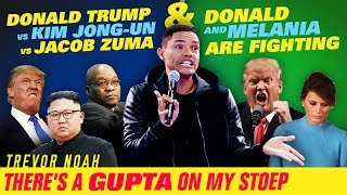 Trump VS. Jong-Un VS. Zuma / Donald & Melania Are Fighting -TREVOR NOAH -There's A Gupta On My Stoep