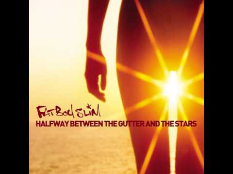 Fatboy Slim - Halfway Between the Gutter and the Stars (full
