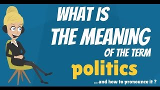 What is POLITICS? What does POLITICS mean? POLITICS meaning, definition & explanation