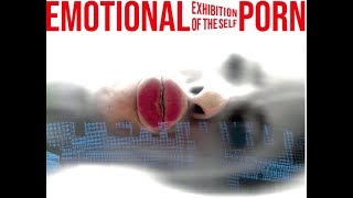 Emotional Porn   Exhibition of the Self