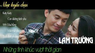 Nhạc tuyển chọn - Những ca khúc hay nhất của Lam Trường