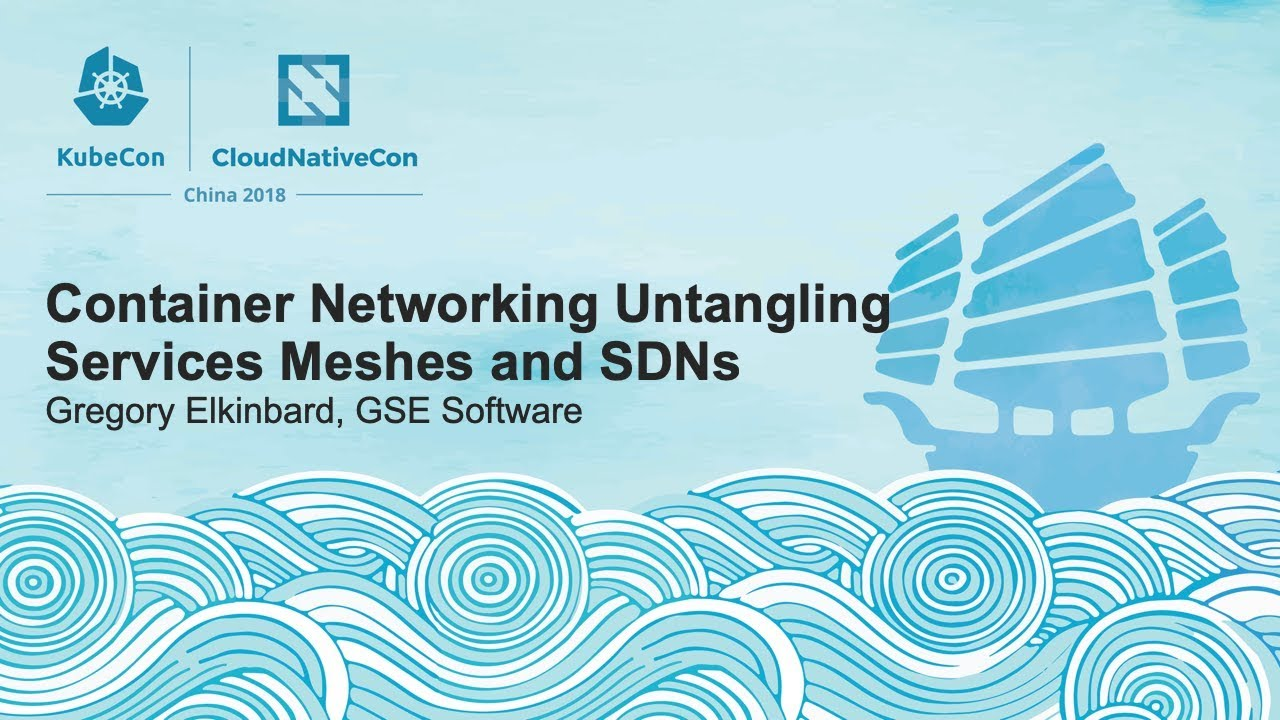 Container Networking Untangling Services Meshes and SDNs - Gregory Elkinbard, GSE Software