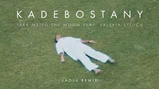 KADEBOSTANY - Take Me to The Moon feat. Valeria Stoica (Laolu Remix) (Official audio)