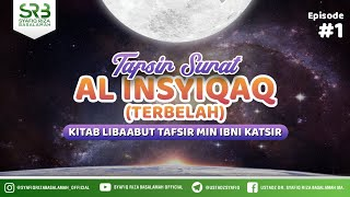Download Tafsir Surat Al Insyiqaq #1 - Ustadz Dr. Syafiq Riza Basalamah, M.A.