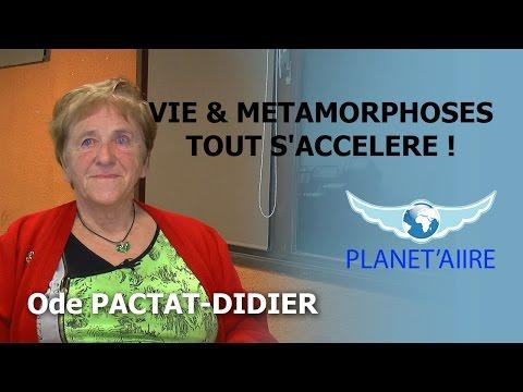 VIE & METAMORPHOSES TOUT S'ACCELERE ! - Ode PACTAT DIDIER