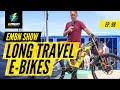 Long Travel E-Bikes - Better Than An Uplift? | EMBN Show Ep. 98