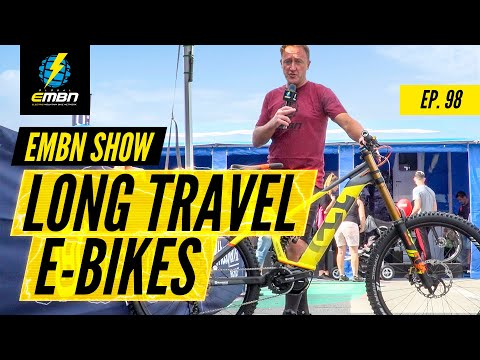 Long Travel E-Bikes - Better Than An Uplift? | EMBN Show Ep. 98