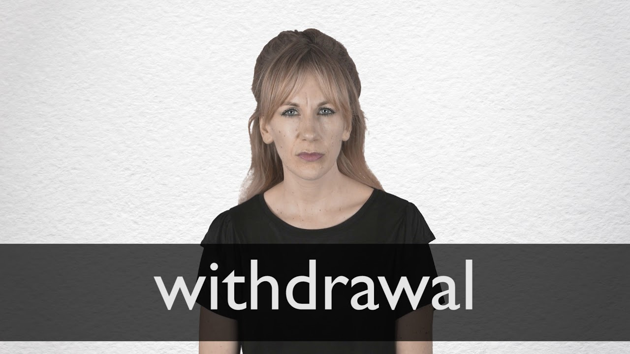 Withdrawal definition and meaning | Collins English Dictionary
