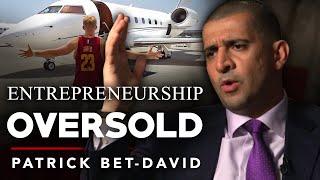 ENTREPRENEURSHIP IS BEING OVERSOLD  - Patrick Bet David | London Real