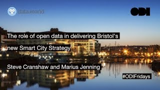 ODI Fridays: ODI Fridays: The role of open data in delivering Bristol's new Smart City Strategy