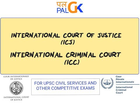 International Court of Justice (ICJ) & International Criminal Court (ICC)