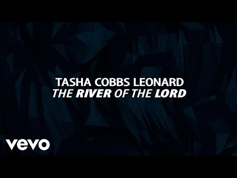 Tasha Cobbs Leonard - The River Of The Lord (Lyric Video)