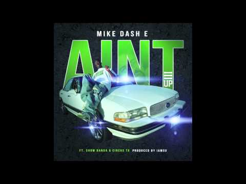 Mike-Dash-E - Ain't Ft Show Banga, Circus TK (Prod By IAMSU! Of The Invasion)