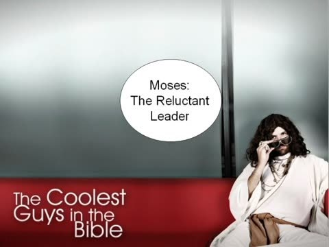 Moses: The Reluctant Leader