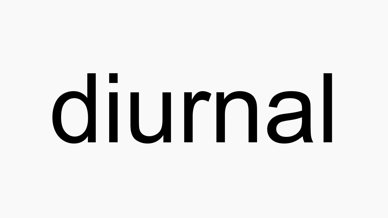 How to pronounce diurnal
