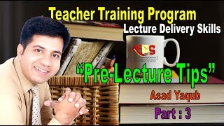 Teacher Training Program - How to Deliver Lecture - Asad Yaqub - Part 3