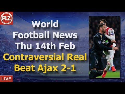 Madrid Controversially Beat Ajax - Thursday 14th February - PLZ World Football News