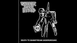 VAMPIRIC COLD BLOOD - Death To Mainstream Underground [full ep]