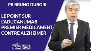 LE POINT SUR L'ADUCANUMAB PAR LE PR BRUNO DUBOIS - sous-titres