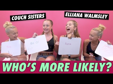 Couch Sisters & Elliana Walmsley - Who's More Likely?