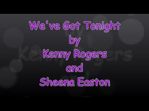We've Got Tonight (with lyrics) Kenny Rogers and Sheena Easton