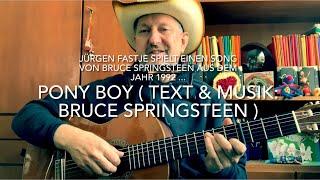 Pony Boy ( Text & Musik: Bruce Springsteen ), hier heute mal gespielt u. gesungen v. Jürgen Fastje!