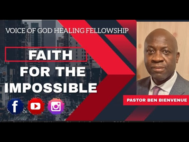 """Faith for the impossible"" Divine Healing Series Pastor Ben Bienvenue www.voiceofgodhealing.org"