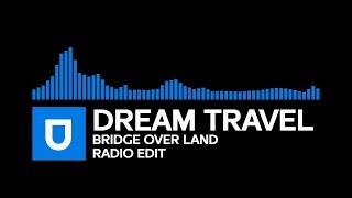 [Trance] - Dream Travel - Bridge Over Land (Radio Edit) [Umusic Records Release]