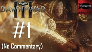 Warhammer 40K: Dawn of War 3: Campaign Playthrough Part 1 (No commentary, Mission 1)