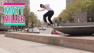 Matt Miller Skateboarding Part