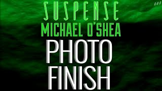 """MICHAEL O'SHEA Stars in """"Photo Finish"""" • Fast-paced Fun Story! • Best of SUSPENSE"""