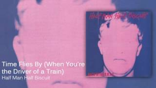 Half Man Half Biscuit - Time Flies by (When You're the Driver of a Train) [Official Audio]