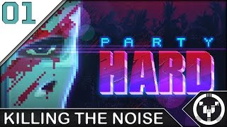 KILLING THE NOISE | Party Hard | 01