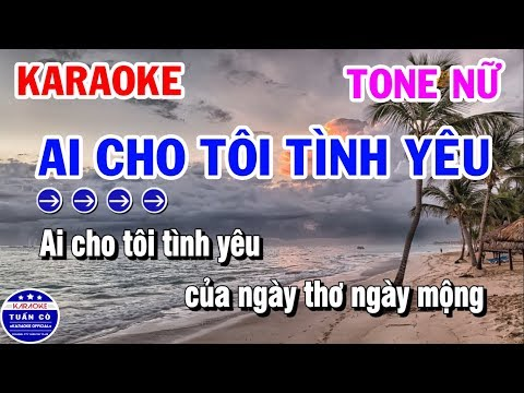 Karaoke Ai Cho Tôi Tình Yêu | Nhạc Sống Tone Nữ | Karaoke Tuấn Cò