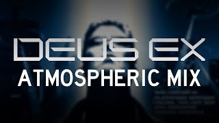 Deus Ex: Atmospheric Mix (2000/Invisible War/Human Revolution/Mankind Divided)