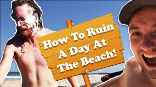 How To Ruin A Day At The Beach!