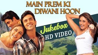 Main Prem Ki Diwani Hoon | All Songs Jukebox |  Hrithik Roshan | Kareena Kapoor | Abhishek Bachchan Mp3