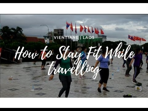 How to stay fit while traveling | Vientiane, Laos