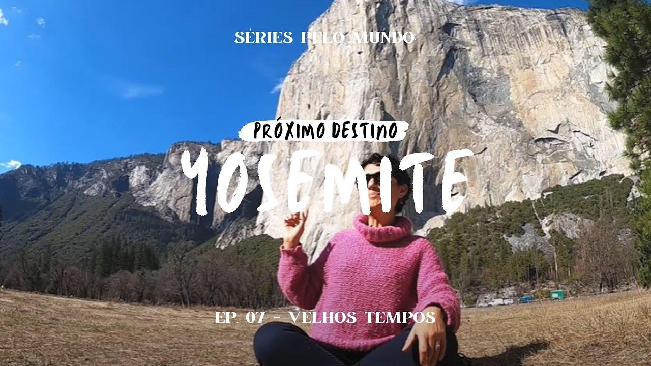 VELHOS TEMPOS - EP. 07 SÉRIES PELO MUNDO: YOSEMITE
