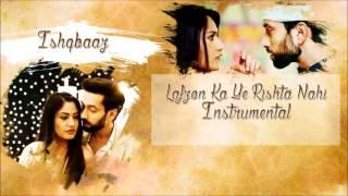 Ishqbaaz - Lafzon Ka Ye Rishta Nahi Instrumental