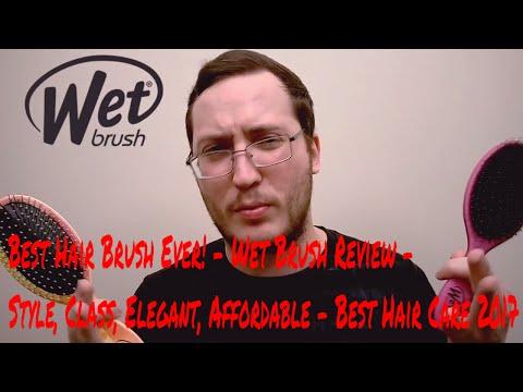 Best Hair Brush Ever! - Wet Brush Review - Style, Class, Elegant, Affordable - Best Hair Care 2017